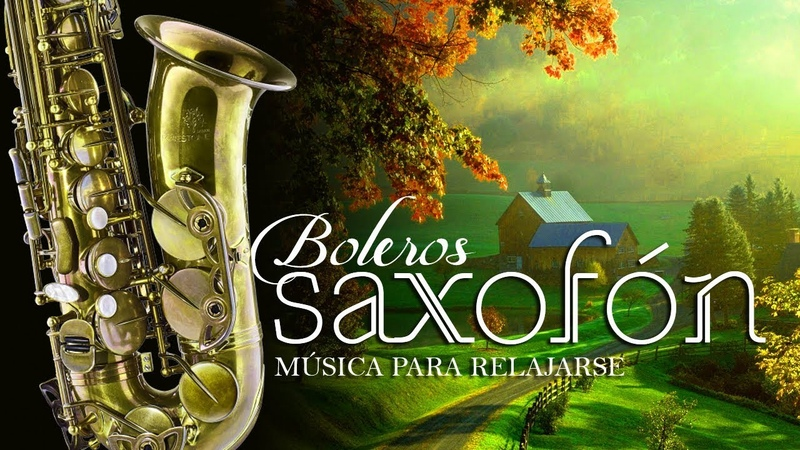 Boleros Inolvidables en Saxo Boleros en Saxo Para enamorar Romanticas con saxo