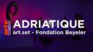 Adriatique – : Fondation Beyeler – ARTE Concert