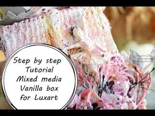 МК декор коробки|Step by Step Tutorial Mixed Media Vanilla Box for Luxart by Ragozina Olya