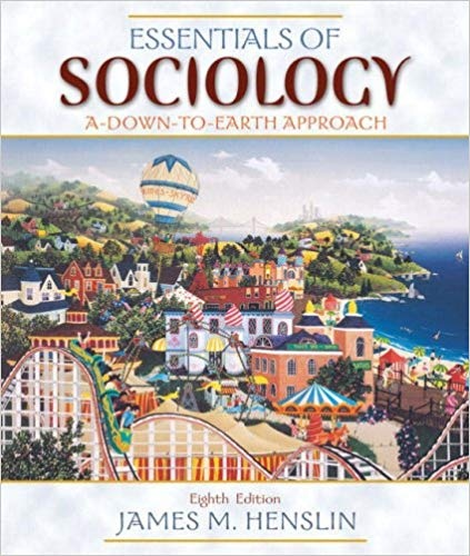 Essentials of Sociology A Down-to-Earth Approach (8th Edition) by James M. Henslin