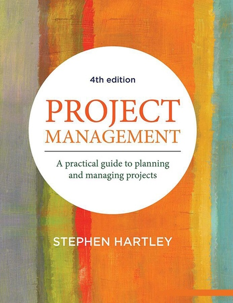 Project Management A practical guide to planning and managing projects, 4th Edition