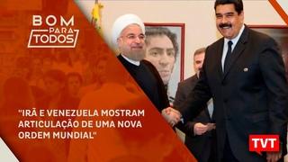Irã e Venezuela mostram articulação de uma nova Ordem Mundial ☀