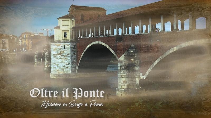 Oltre il Ponte Medioevo in Borgo a Pavia