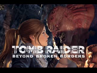 Beyond Broken Borders Final FULL (Tomb Raider Lara Croft sex)