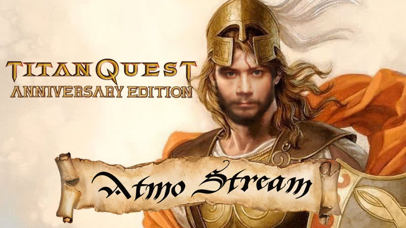 Titan Quest Old roleplayer / ATMO STREAM / No comments