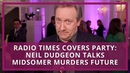 Neil Dudgeon on his Midsomer Murders future – and whether he'd ever quit the show