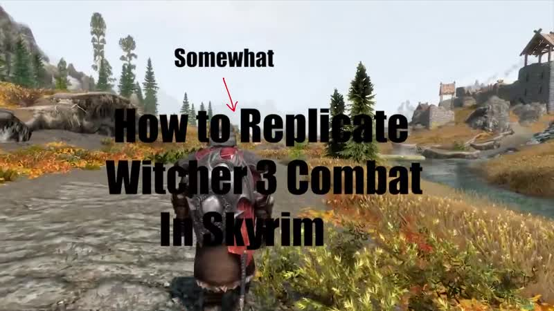 Skyrim - Improving Combat - How to Replicate Witcher 3 Combat in Skyrim - (2018)