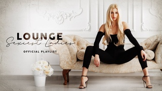 Lounge Sexiest Ladies - Official Playlist 2020