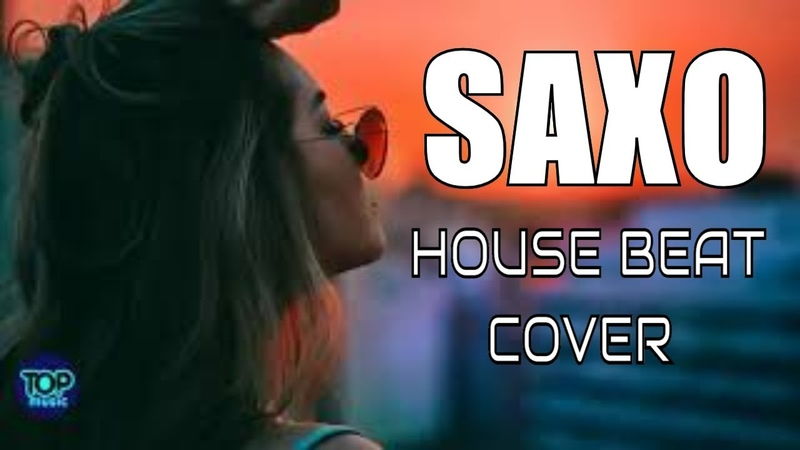Best Saxo 2020 mix Saxobeat Cover Sax House 2020 Saxophone Top Mix Chillout Top Music