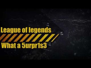 League of legends. What a 5urpr1s3 #4