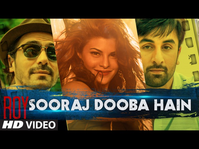 Sooraj Dooba Hain Video Song Roy Arijit S Amaal M Ranbir Kapoor Arjun Rampal Jacqueline