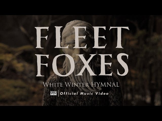 Fleet Foxes White Winter Hymnal OFFICIAL VIDEO