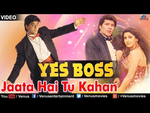 Jaata Hai Tu Kahan Yes Boss
