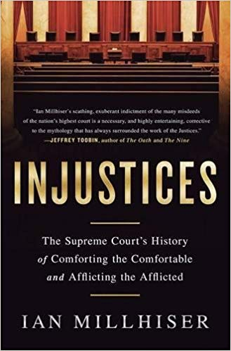 Injustices: The Supreme Court's History of Comforting the Comfortable and Afflicting the Afflicted - Ian Millhiser