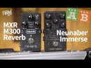 TPS AB Comparisons – MXR M300 Reverb Neunaber Immerse Reverberator