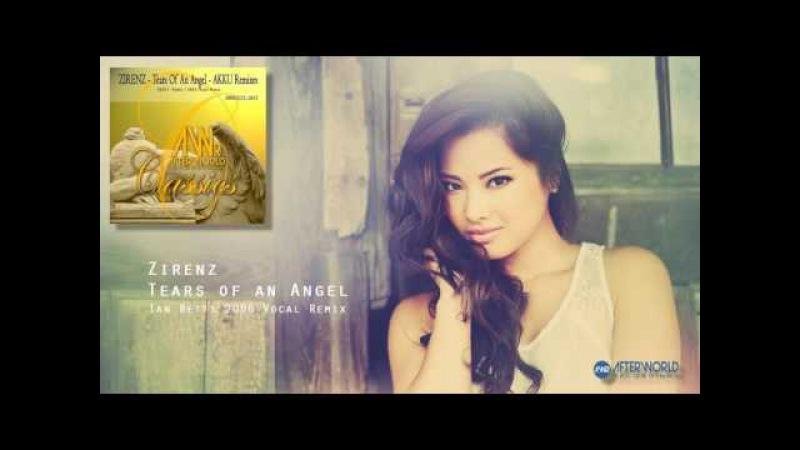 Zirenz - Tears of an Angel (Ian Betts 2006 Vocal Remix) [Afterworld Recordings]