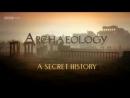BBC Археология Тайная история Поиски цивилизации 2013 HD