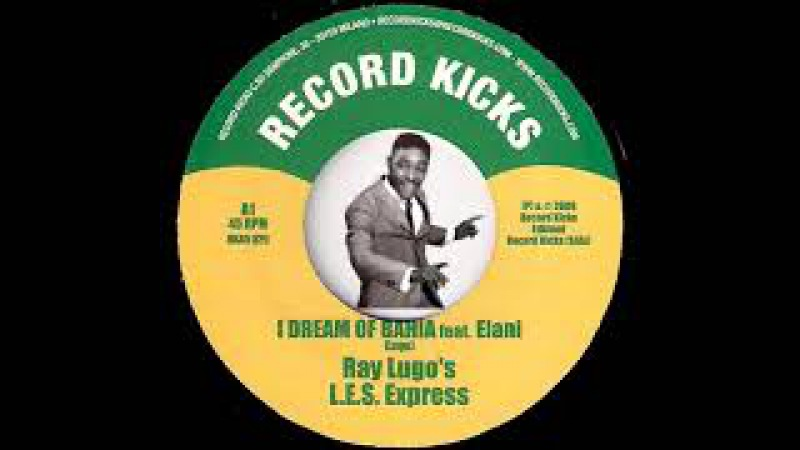 Ray Lugo's L.E.S. Express ft. Elani - I Dream Of Bahia [Record Kicks] 2009 Bossa Soul 45