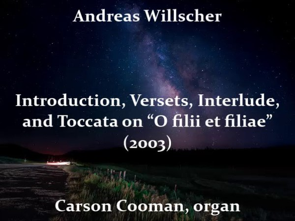 """Andreas Willscher — Introduction, Versets, Interlude, and Toccata on """"O filii et filiae"""" (2003)"""