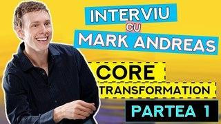 Interviu cu Mark Andreas - Introducere în Core Transformation