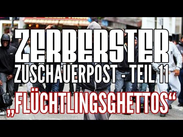 ZERBERSTER ZUSCHAUERPOST - TEIL 11: FLÜCHTLINGSGHETTOS IN DEUTSCHLAND