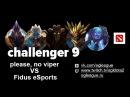 SGL Challenger 9 please, no viper VS Fidus eSports