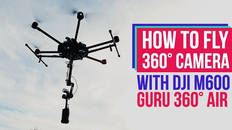 How to FLY a 360 Camera w/ DJI Matrice 600, Guru 360° Air and ZCam S1