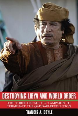 Destroying Libya and World Order- The THree-Decade U S Campaign to Terminate the Qaddafi Revolution