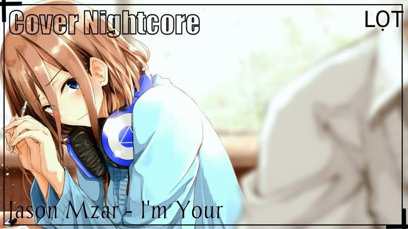 Nightcore Jason Mzar I'm Your lyrics ♪