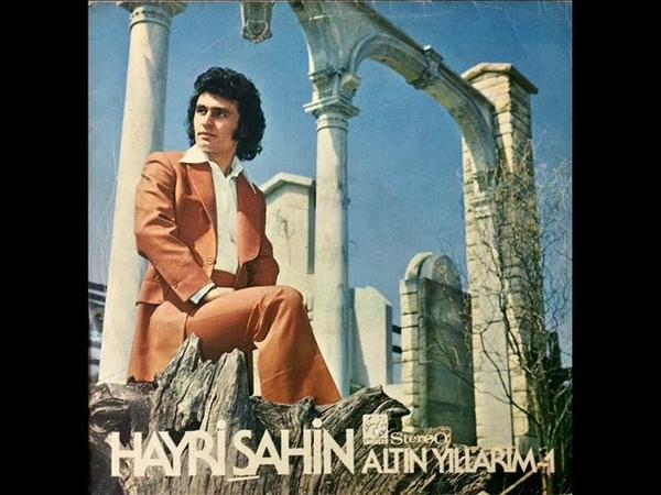 Hayri Şahin - Kimler Unutmadı ki (Orijinal LP Kayıt @ 1974)