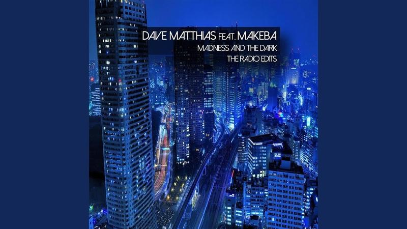 Dave Matthias feat. Makeba - Madness The Dark (Ron Reeser Radio Edit Audio)