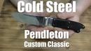 Cold Steel Pendleton Custom Classic. Все бы хорошо, если бы не...