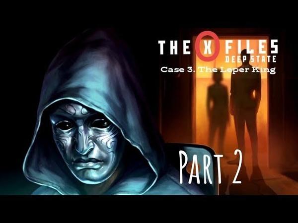 The X Files Deep State S1 Дело 3 Король прокажённый Часть II