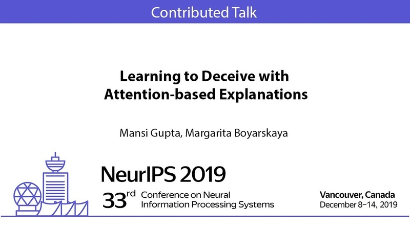 NeurIPS 2019 Learning to Deceive with Attention-based Explanations (Contributed Talk)