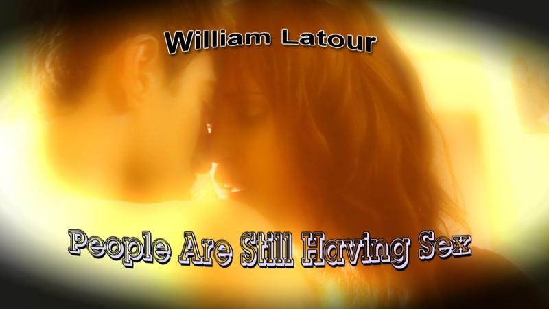 William Latour People Are Still Having Sex