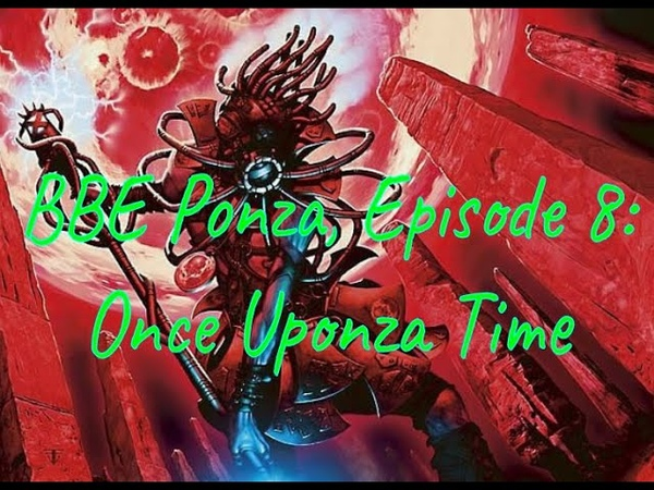 Bloodbraid Elf Ponza Episode 8 Once Uponza Time with Land Destruction