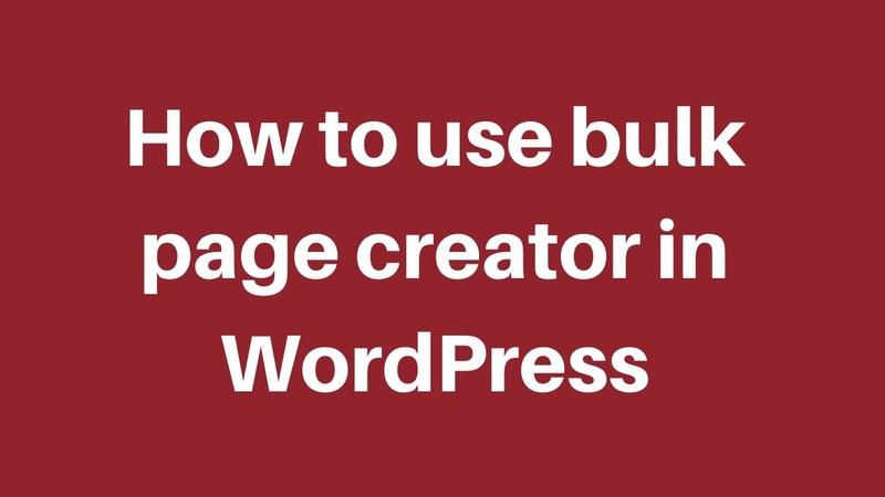 How to use Bulk Page Creator in Wordpress