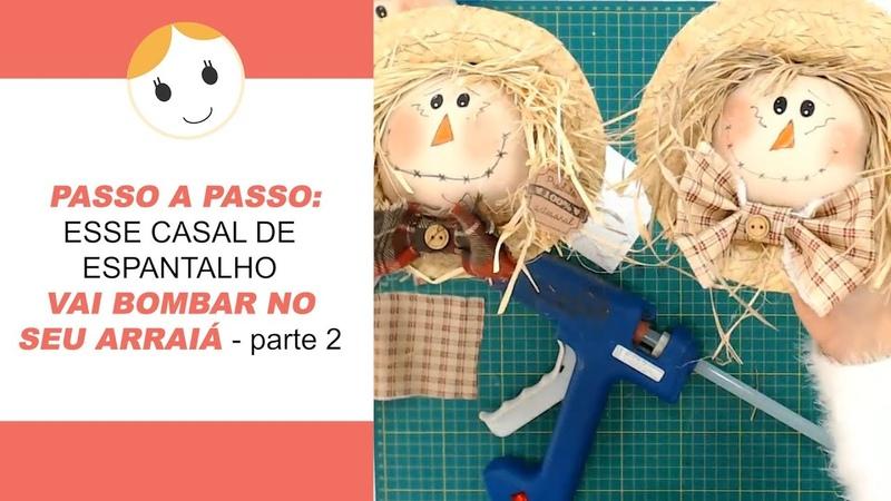 PASSO A PASSO ESSE CASAL DE ESPANTALHO VAI BOMBAR NO SEU ARRAIÁ parte 2