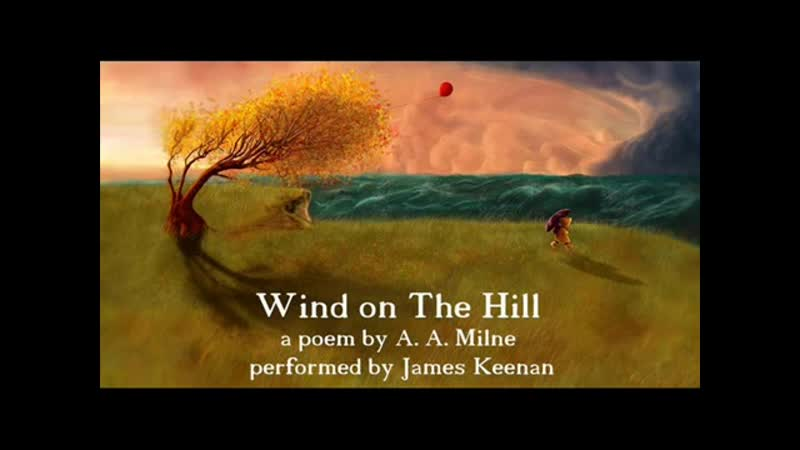 Wind on The Hill - a poem by A. A. Milne. Performed by James Keenan