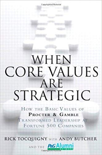 When Core Values Are Strategic How the Basic Values of Procter & Gamble Transformed Leadership at Fortune 500 Companies