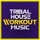 Workout Music Coach & Tribal House - Power Workout Music 2020 (Tribal)
