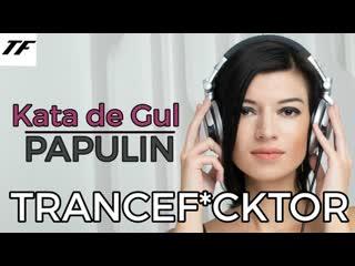 Trancef*cktor ///papulin///kata de gul