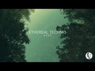 Ethereal Techno #003 - Official Teaser