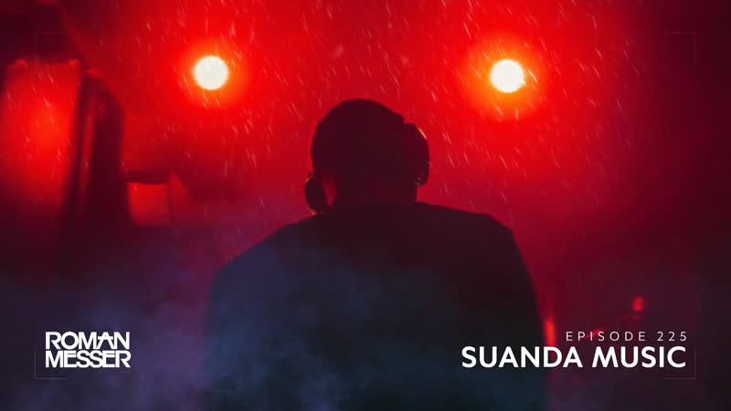 Roman Messer - Suanda Music 225 (Ruslan Radriges Guest Mix) [#SUANDA]