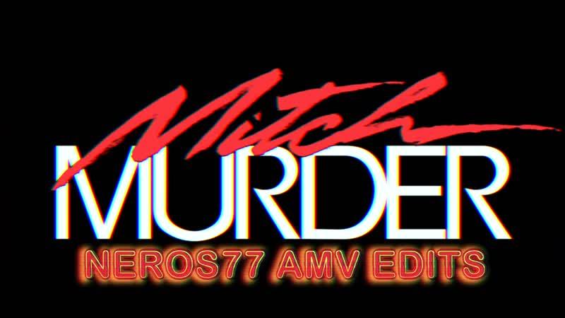 Mitch Murder neros77 AMV Edits