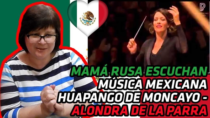 RUSSIANS REACT TO MEXICAN MUSIC HUAPANGO DE MONCAYO ALONDRA DE LA PARRA REACTION