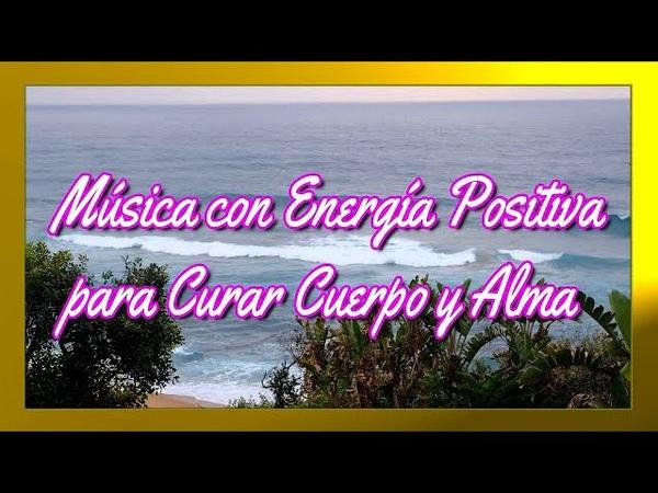 🎶 Música con Energía Positiva para Curar Cuerpo y Alma Música Relajante 😇❤️