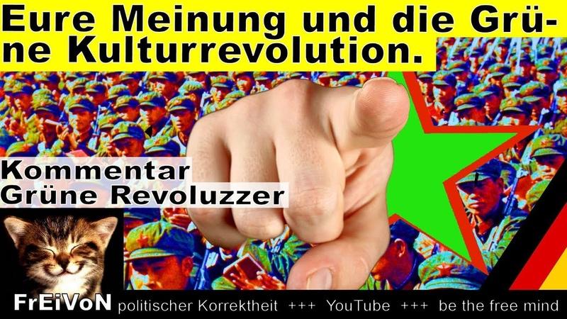 Eure Meinung und die Grüne Kulturrevolution! Kommentar Revoluzzer-Jugend!
