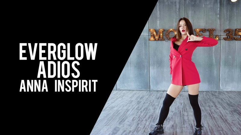 HD K POP COVER DANCE EVERGLOW 에버글로우 ADIOS by ANNA INSPIRIT