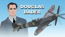 Douglas Bader the incredible pilot and ace with no legs